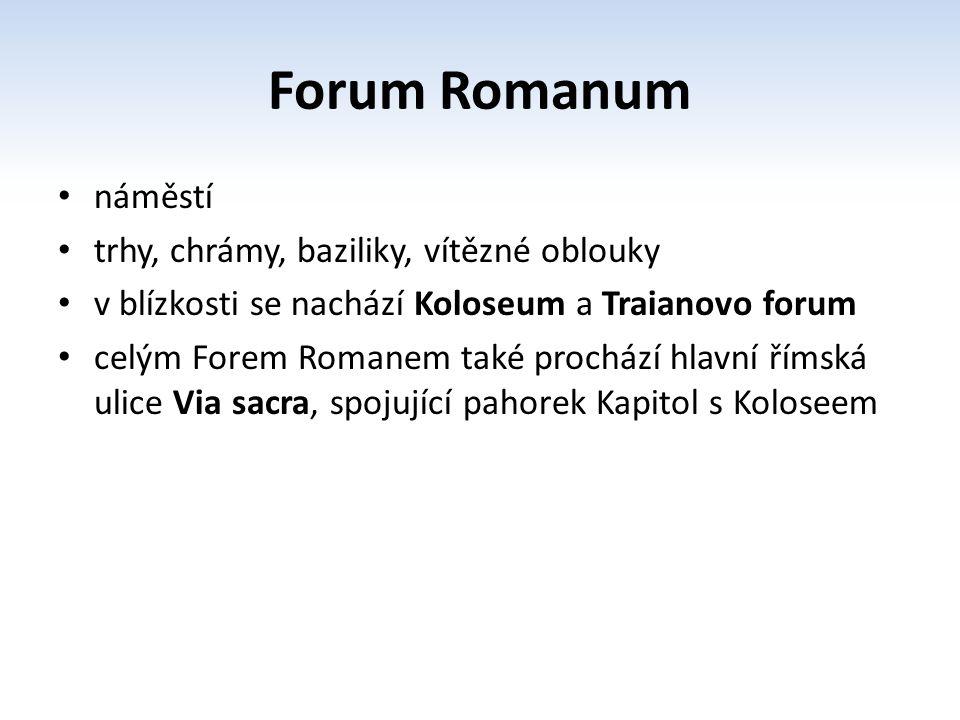 Forum Romanum náměstí trhy, chrámy, baziliky, vítězné oblouky