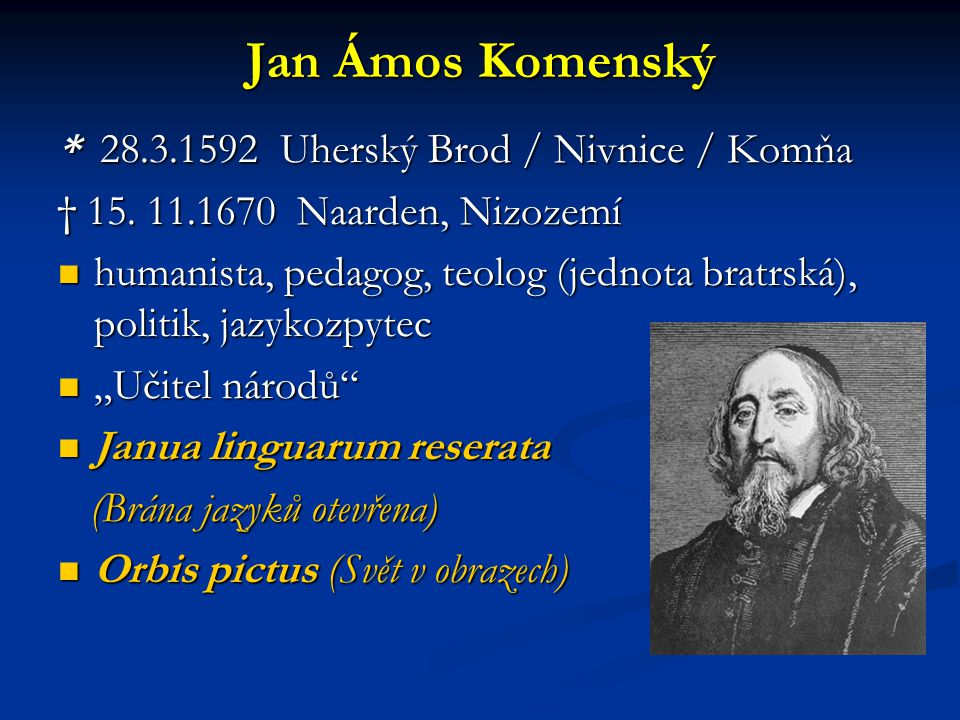 Jan Ámos Komenský * 28.3.1592 Uherský Brod / Nivnice / Komňa