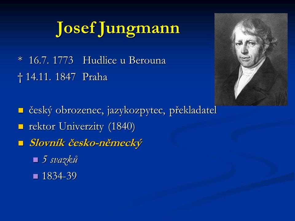 Josef Jungmann * 16.7. 1773 Hudlice u Berouna † 14.11. 1847 Praha