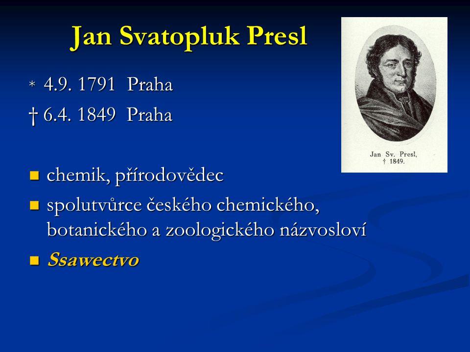 Jan Svatopluk Presl † 6.4. 1849 Praha chemik, přírodovědec