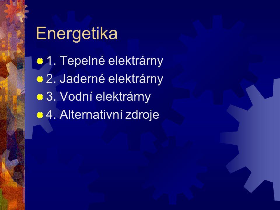 Energetika 1. Tepelné elektrárny 2. Jaderné elektrárny