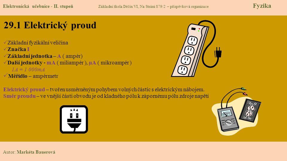 29.1 Elektrický proud Základní fyzikální veličina Značka I