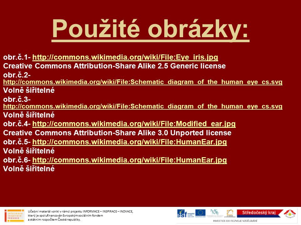 Použité obrázky: obr.č.1- http://commons.wikimedia.org/wiki/File:Eye_iris.jpg. Creative Commons Attribution-Share Alike 2.5 Generic license.