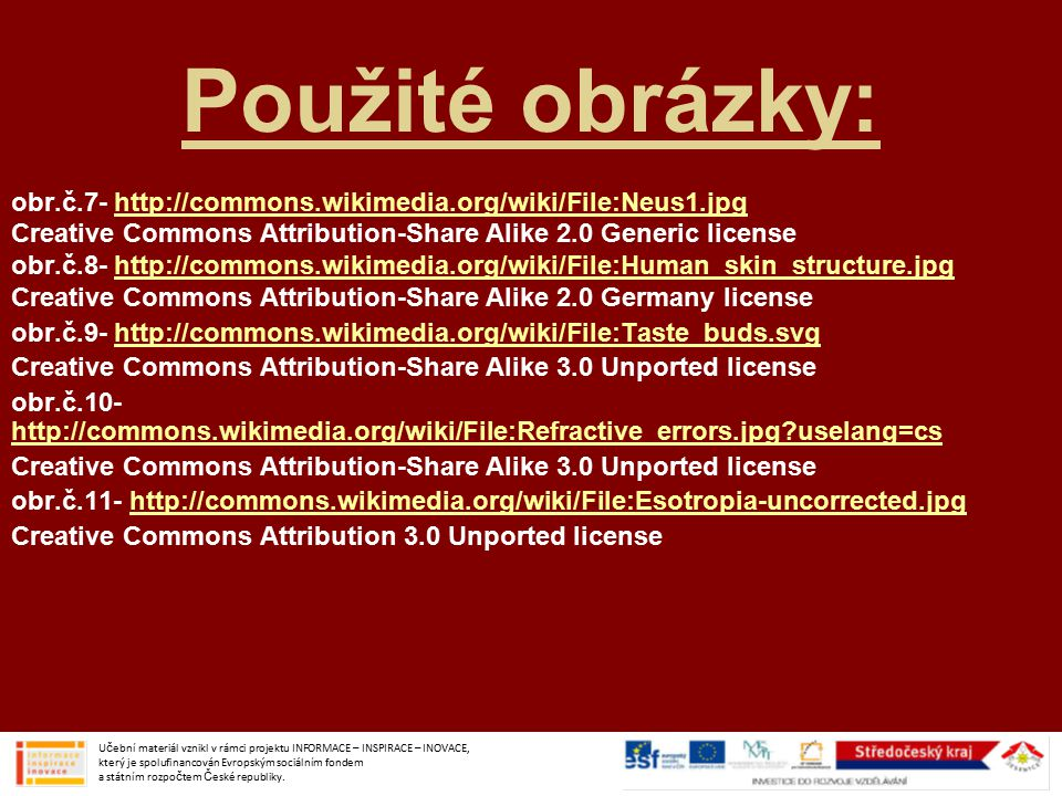 Použité obrázky: obr.č.7- http://commons.wikimedia.org/wiki/File:Neus1.jpg. Creative Commons Attribution-Share Alike 2.0 Generic license.