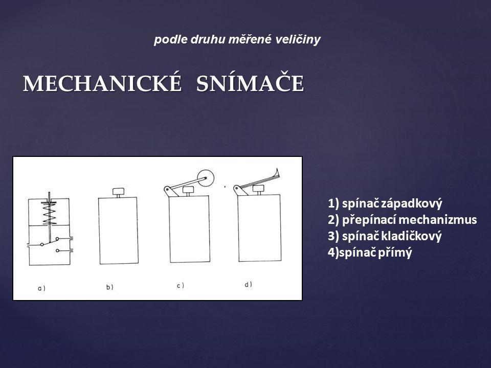 MECHANICKÉ SNÍMAČE 1) spínač západkový 2) přepínací mechanizmus