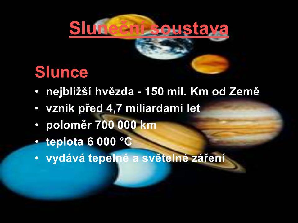 Sluneční soustava Slunce nejbližší hvězda - 150 mil. Km od Země