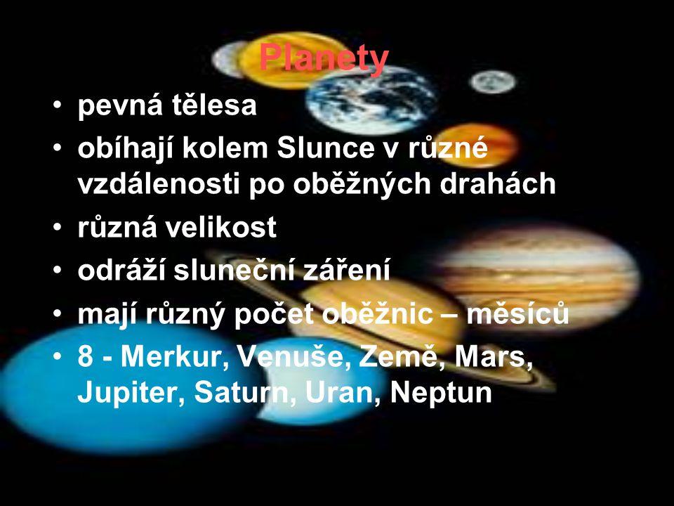 Planety pevná tělesa. obíhají kolem Slunce v různé vzdálenosti po oběžných drahách. různá velikost.