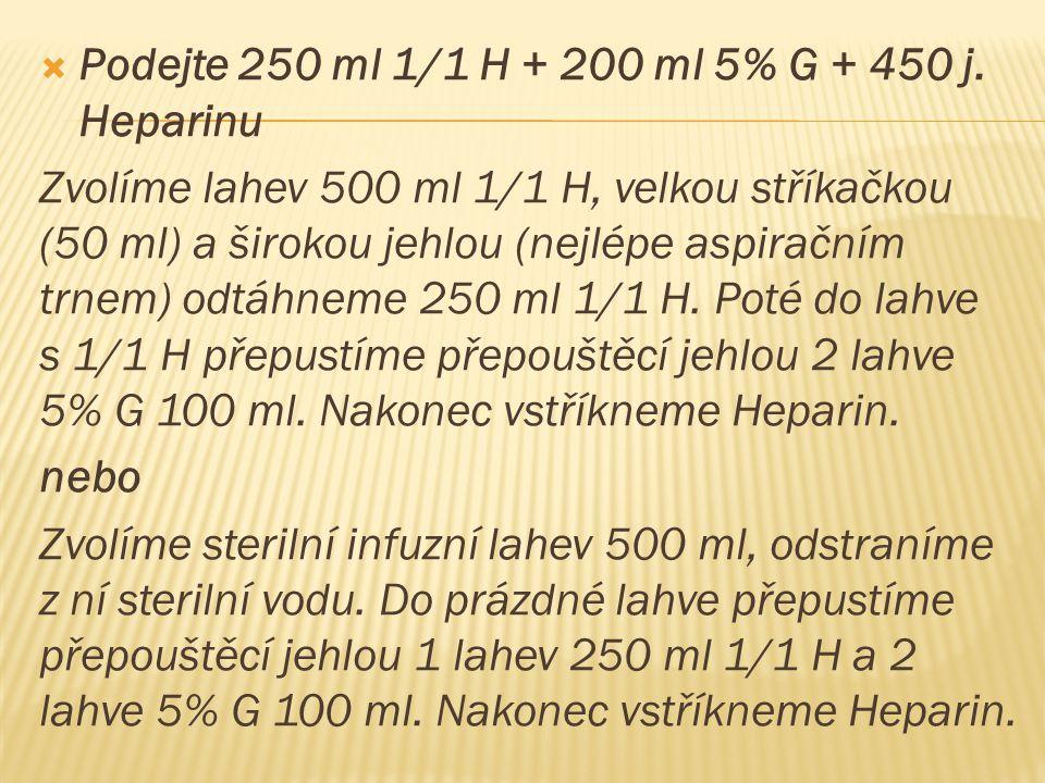 Podejte 250 ml 1/1 H + 200 ml 5% G + 450 j. Heparinu