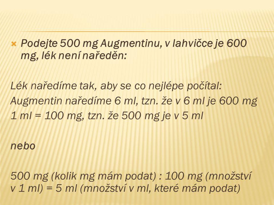 Podejte 500 mg Augmentinu, v lahvičce je 600 mg, lék není naředěn: