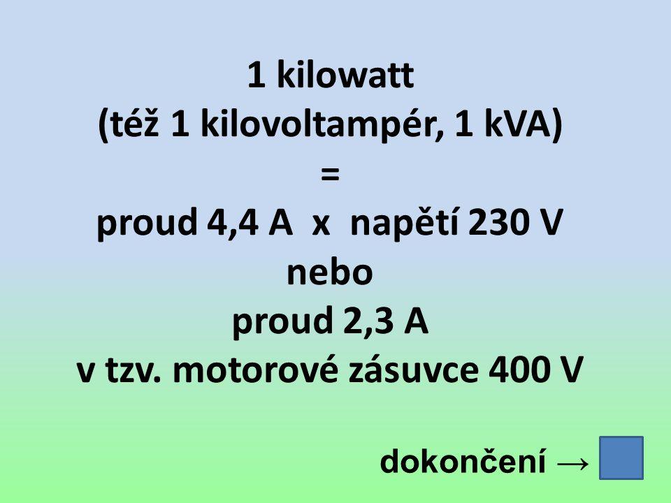 (též 1 kilovoltampér, 1 kVA) v tzv. motorové zásuvce 400 V