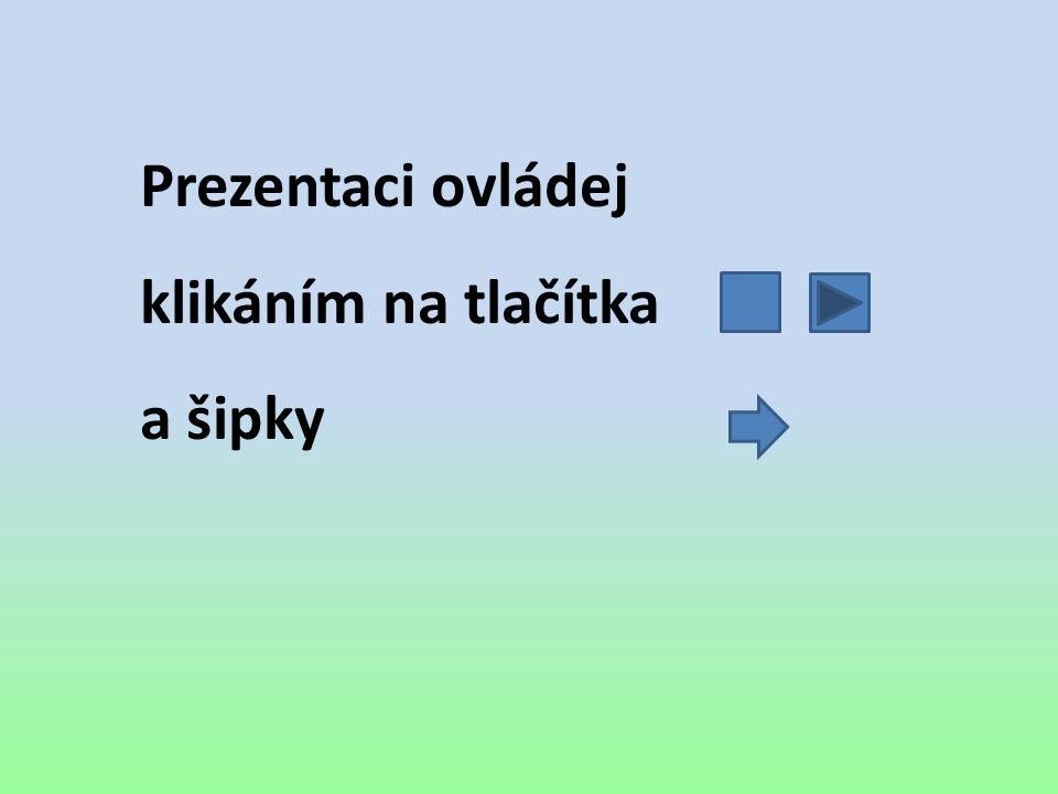 Prezentaci ovládej klikáním na tlačítka a šipky