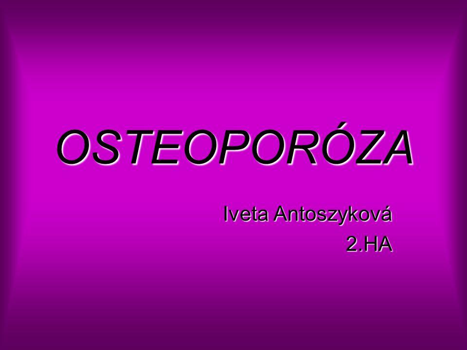 OSTEOPORÓZA Iveta Antoszyková 2.HA