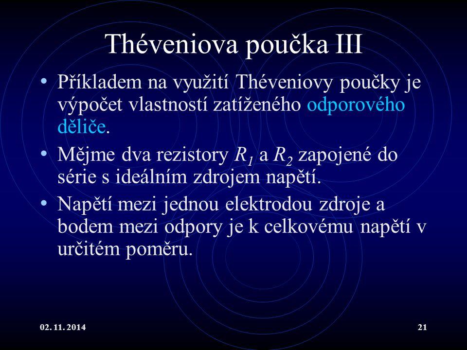 Théveniova poučka III Příkladem na využití Théveniovy poučky je výpočet vlastností zatíženého odporového děliče.
