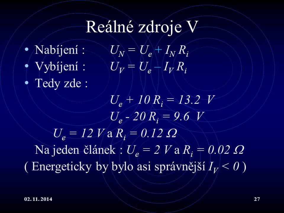 Reálné zdroje V Nabíjení : UN = Ue + IN Ri Vybíjení : UV = Ue – IV Ri