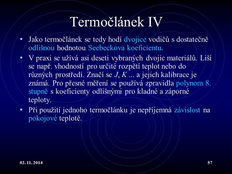Termočlánek IV Jako termočlánek se tedy hodí dvojice vodičů s dostatečně odlišnou hodnotou Seebeckova koeficientu.