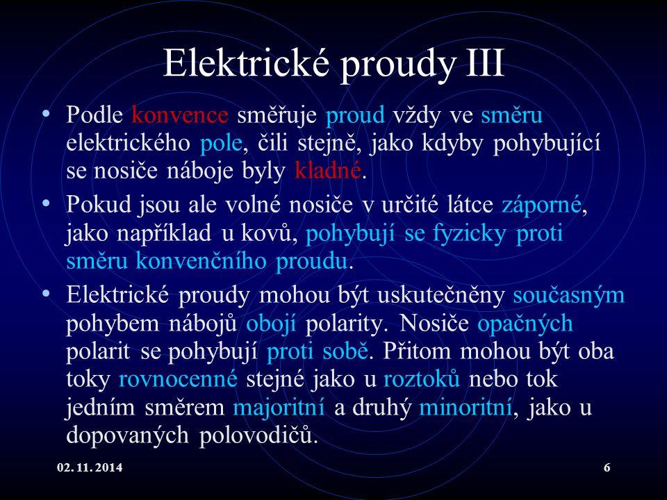 Elektrické proudy III Podle konvence směřuje proud vždy ve směru elektrického pole, čili stejně, jako kdyby pohybující se nosiče náboje byly kladné.