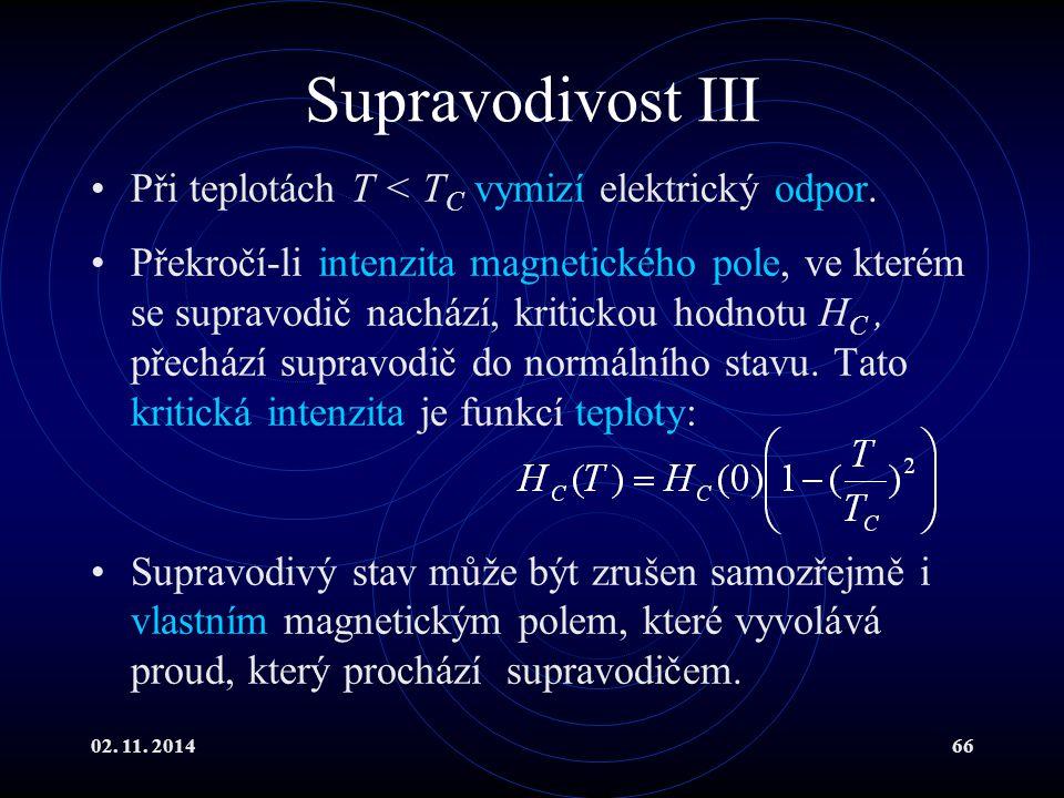 Supravodivost III Při teplotách T < TC vymizí elektrický odpor.