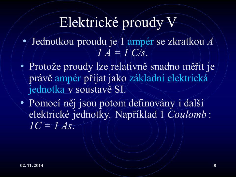 Jednotkou proudu je 1 ampér se zkratkou A 1 A = 1 C/s.