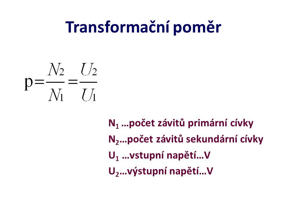 Transformační poměr N1 …počet závitů primární cívky N2…počet závitů sekundární cívky U1 …vstupní napětí…V U2…výstupní napětí…V