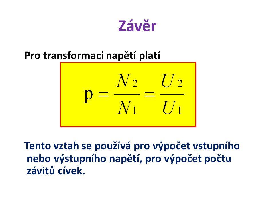 Závěr Pro transformaci napětí platí Tento vztah se používá pro výpočet vstupního nebo výstupního napětí, pro výpočet počtu závitů cívek.