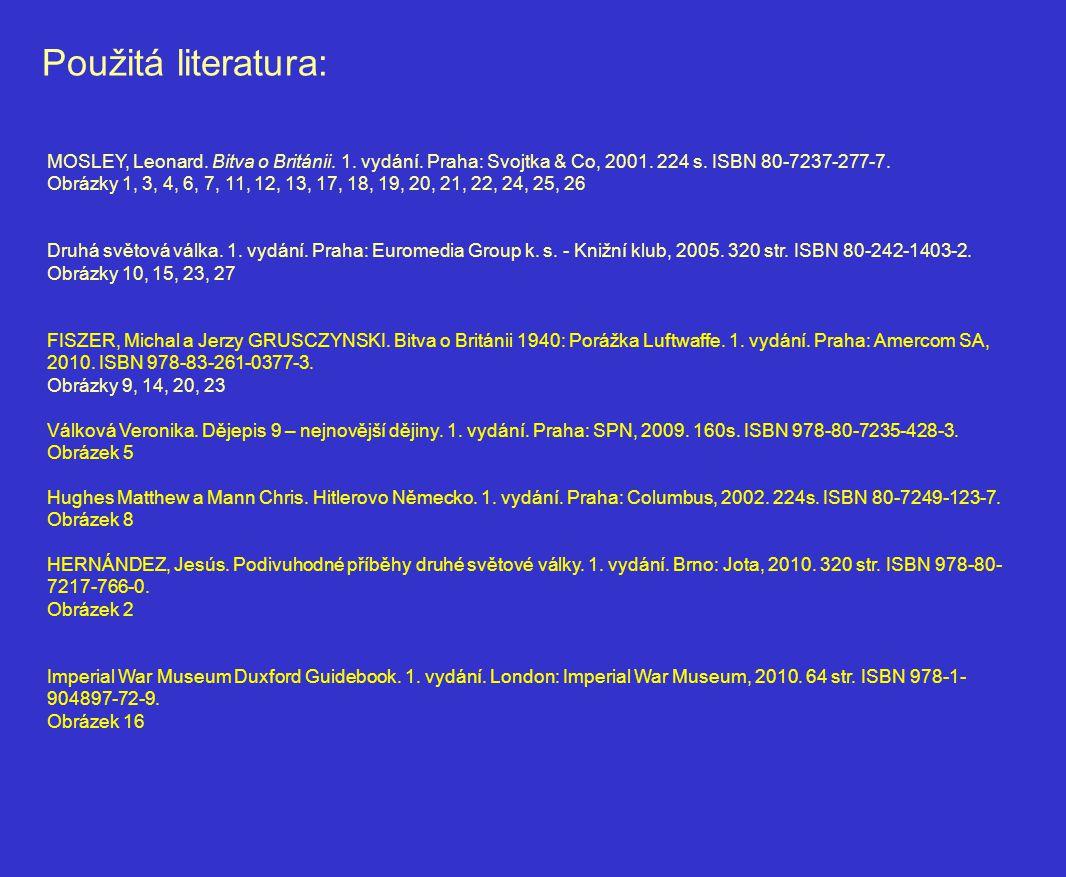 Použitá literatura: MOSLEY, Leonard. Bitva o Británii. 1. vydání. Praha: Svojtka & Co, 2001. 224 s. ISBN 80-7237-277-7.