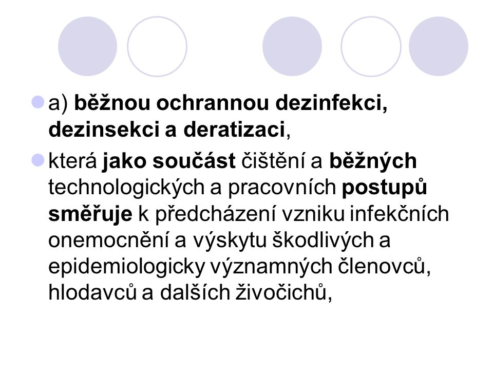 a) běžnou ochrannou dezinfekci, dezinsekci a deratizaci,