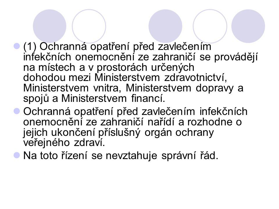 (1) Ochranná opatření před zavlečením infekčních onemocnění ze zahraničí se provádějí na místech a v prostorách určených dohodou mezi Ministerstvem zdravotnictví, Ministerstvem vnitra, Ministerstvem dopravy a spojů a Ministerstvem financí.