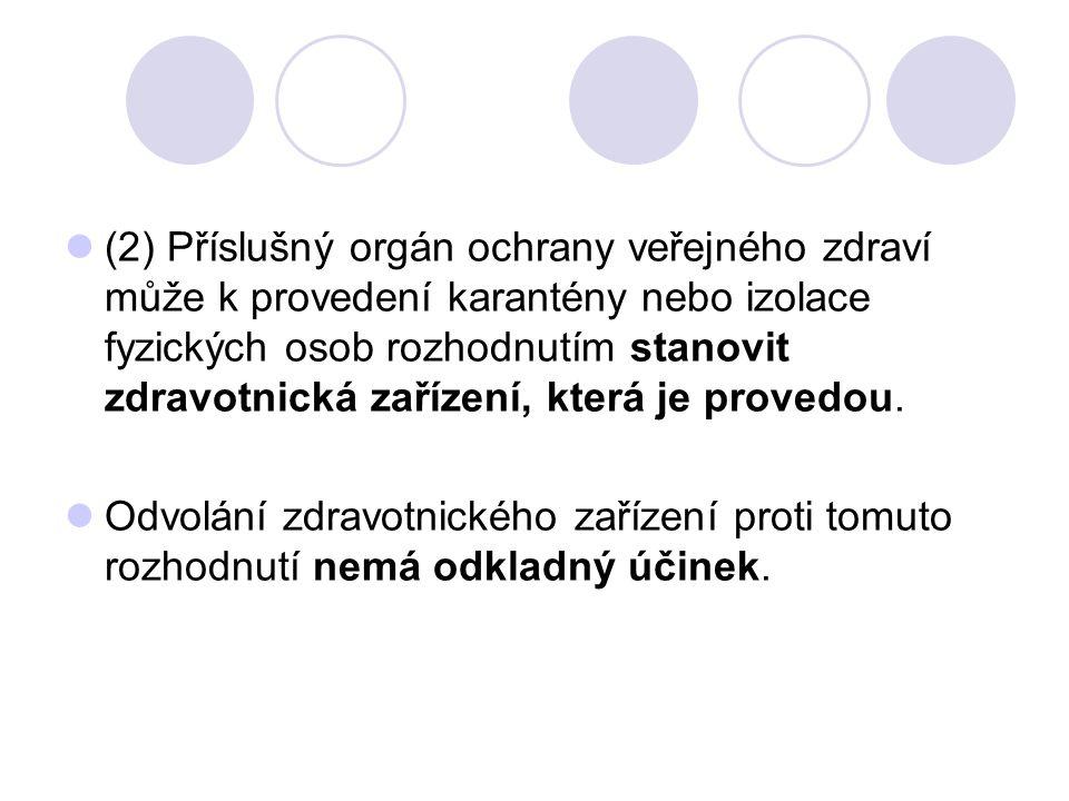 (2) Příslušný orgán ochrany veřejného zdraví může k provedení karantény nebo izolace fyzických osob rozhodnutím stanovit zdravotnická zařízení, která je provedou.