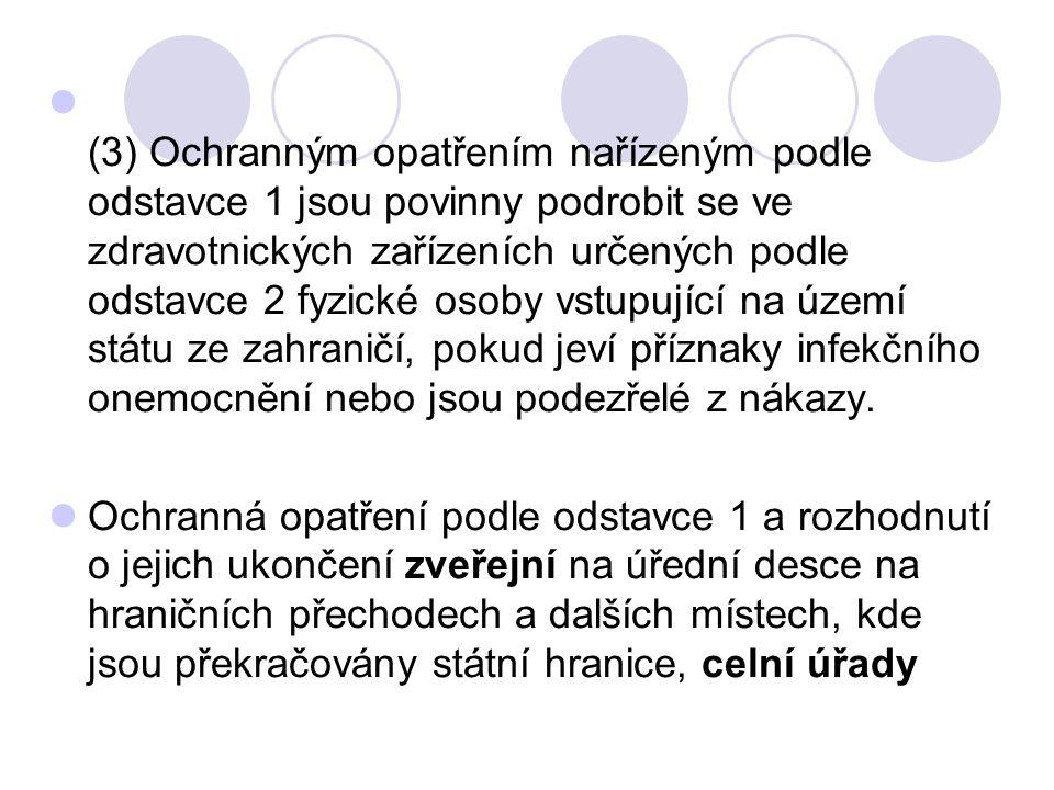(3) Ochranným opatřením nařízeným podle odstavce 1 jsou povinny podrobit se ve zdravotnických zařízeních určených podle odstavce 2 fyzické osoby vstupující na území státu ze zahraničí, pokud jeví příznaky infekčního onemocnění nebo jsou podezřelé z nákazy.