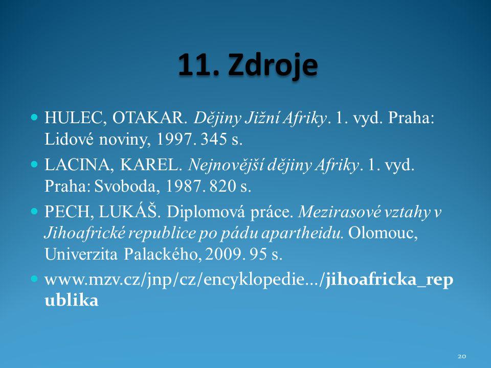 11. Zdroje HULEC, OTAKAR. Dějiny Jižní Afriky. 1. vyd. Praha: Lidové noviny, 1997. 345 s.