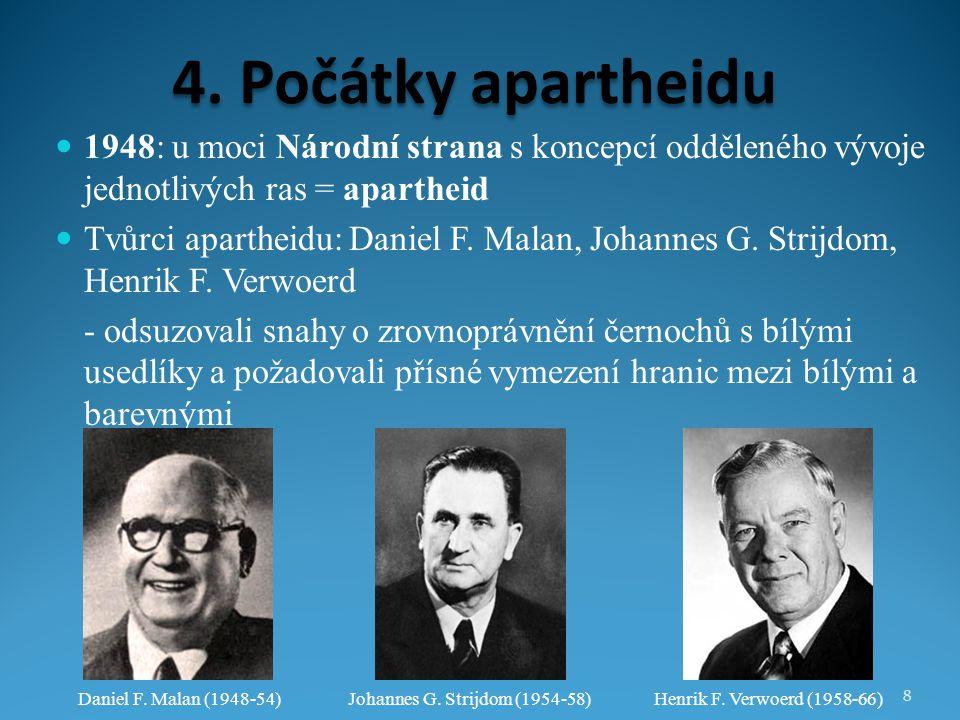 4. Počátky apartheidu 1948: u moci Národní strana s koncepcí odděleného vývoje jednotlivých ras = apartheid.