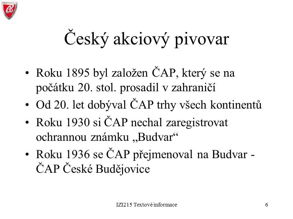 Český akciový pivovar Roku 1895 byl založen ČAP, který se na počátku 20. stol. prosadil v zahraničí.