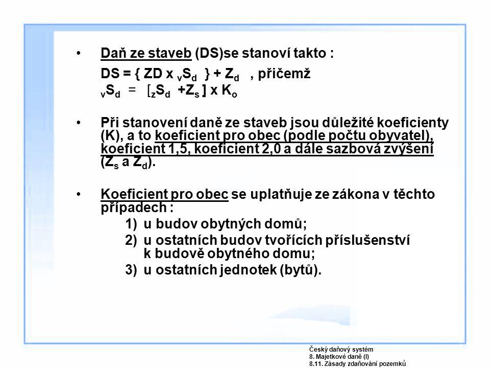 Daň ze staveb (DS)se stanoví takto : DS = { ZD x vSd } + Zd , přičemž