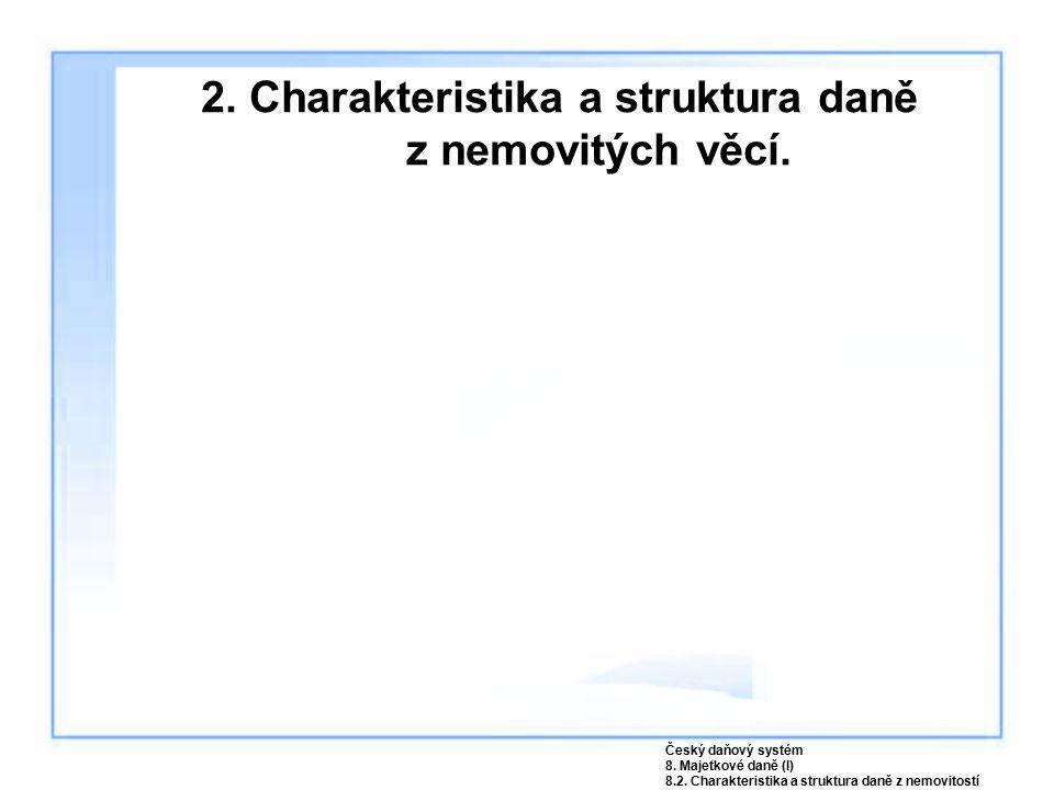 2. Charakteristika a struktura daně z nemovitých věcí.