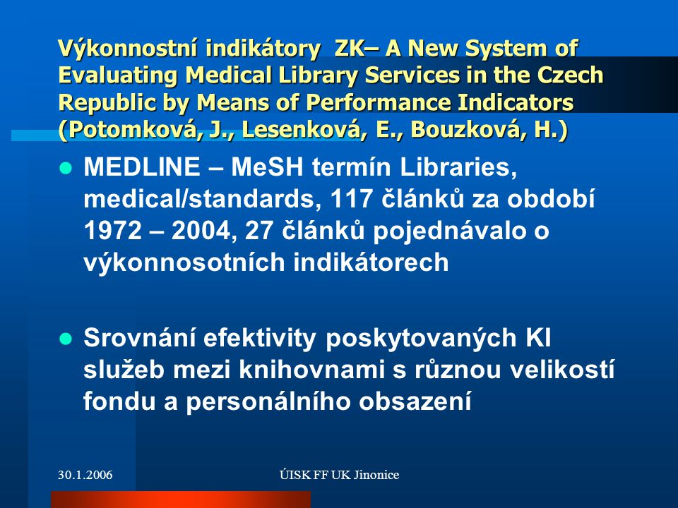 Výkonnostní indikátory ZK– A New System of Evaluating Medical Library Services in the Czech Republic by Means of Performance Indicators (Potomková, J., Lesenková, E., Bouzková, H.)