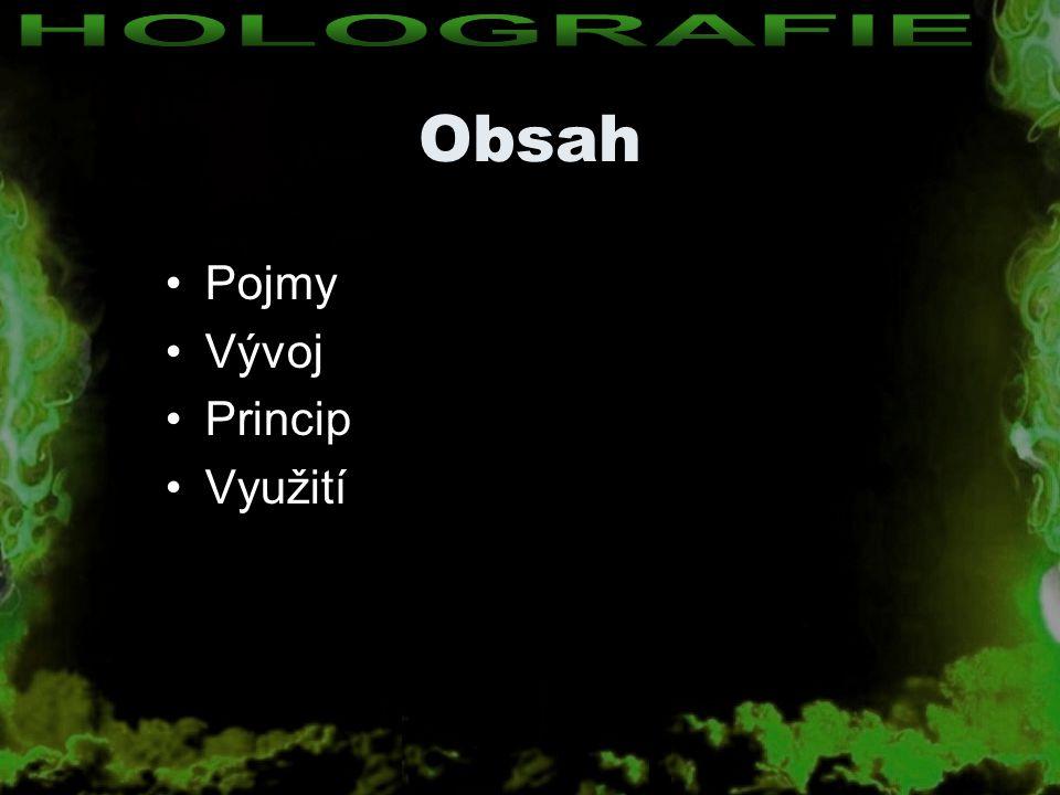 HOLOGRAFIE Obsah Pojmy Vývoj Princip Využití