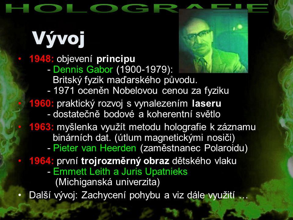 HOLOGRAFIE Vývoj. 1948: objevení principu - Dennis Gabor (1900-1979): Britský fyzik maďarského původu. - 1971 oceněn Nobelovou cenou za fyziku.