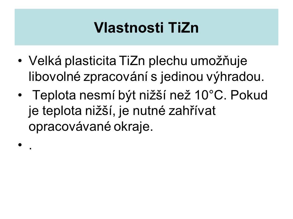 Vlastnosti TiZn Velká plasticita TiZn plechu umožňuje libovolné zpracování s jedinou výhradou.