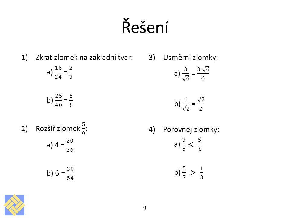 Řešení Zkrať zlomek na základní tvar: Usměrni zlomky: a) 16 24 = 2 3