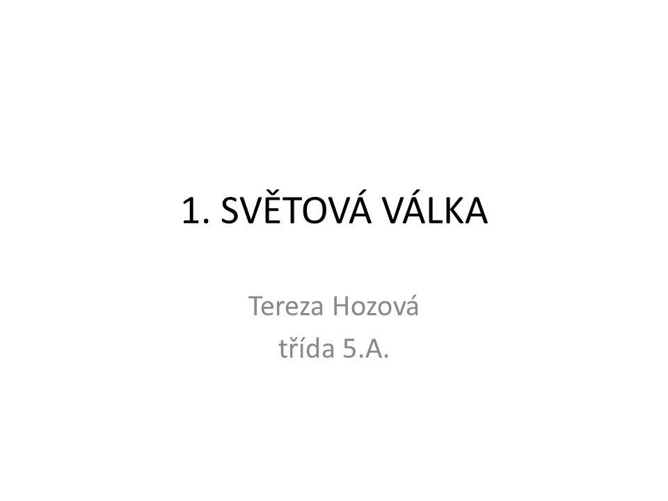 1. SVĚTOVÁ VÁLKA Tereza Hozová třída 5.A.