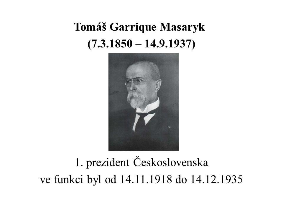 Tomáš Garrique Masaryk (7. 3. 1850 – 14. 9. 1937) 1