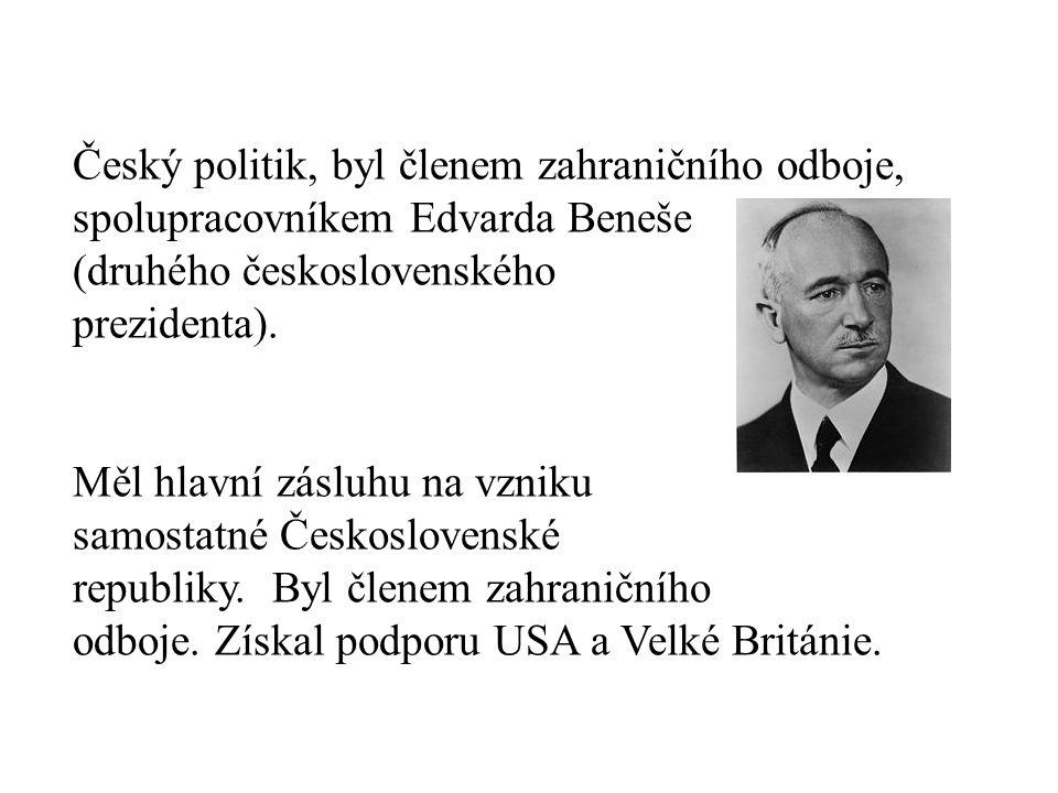 Český politik, byl členem zahraničního odboje, spolupracovníkem Edvarda Beneše