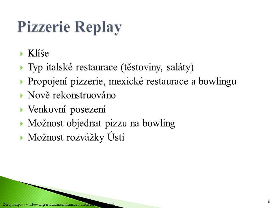 Pizzerie Replay Klíše Typ italské restaurace (těstoviny, saláty)