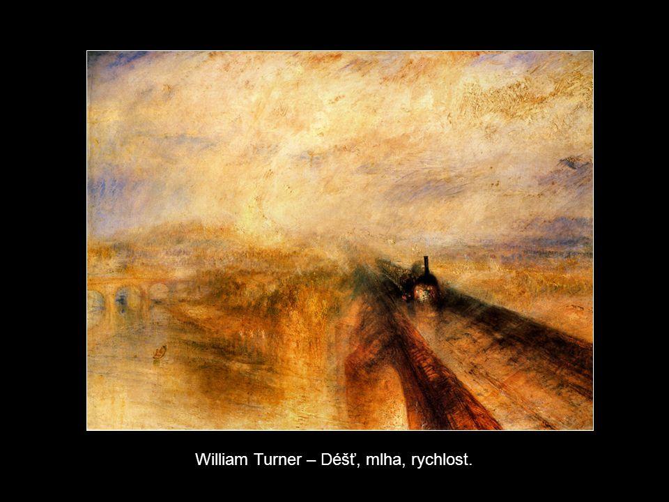 William Turner – Déšť, mlha, rychlost.