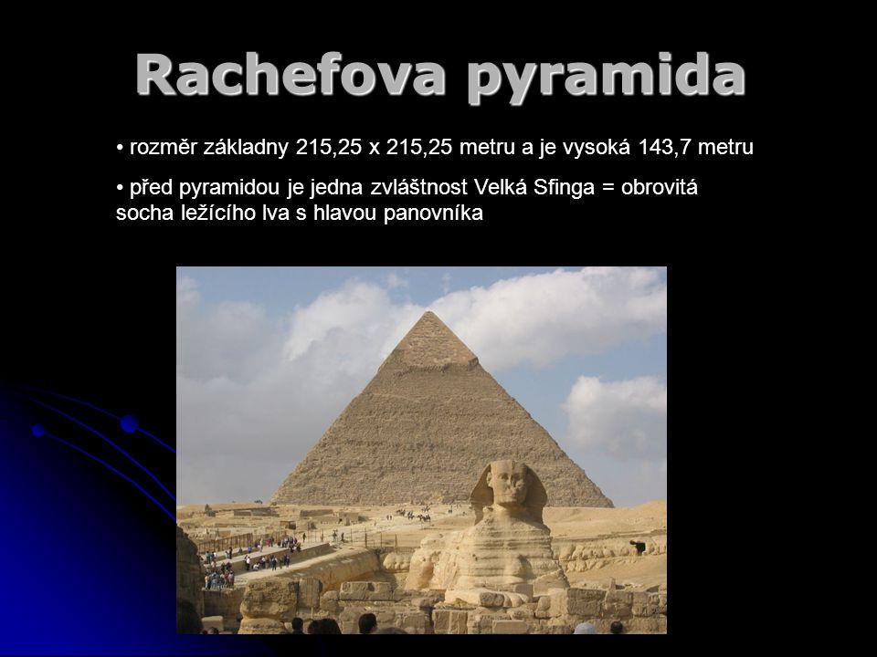 Rachefova pyramida rozměr základny 215,25 x 215,25 metru a je vysoká 143,7 metru.