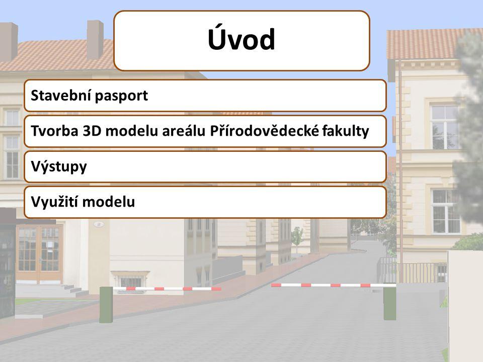 Úvod Stavební pasport Tvorba 3D modelu areálu Přírodovědecké fakulty