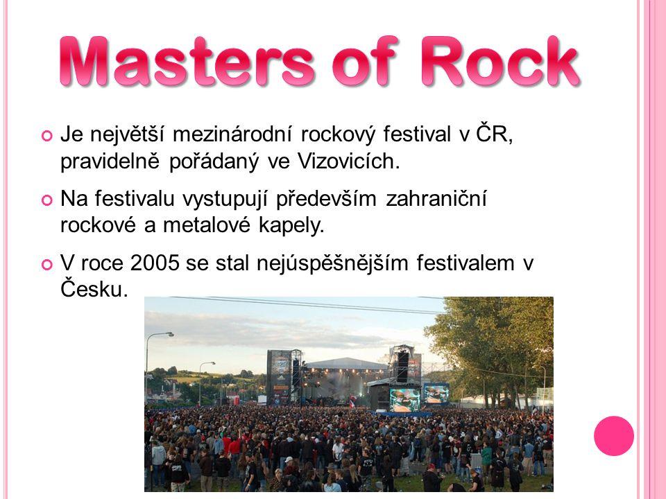Masters of Rock Je největší mezinárodní rockový festival v ČR, pravidelně pořádaný ve Vizovicích.
