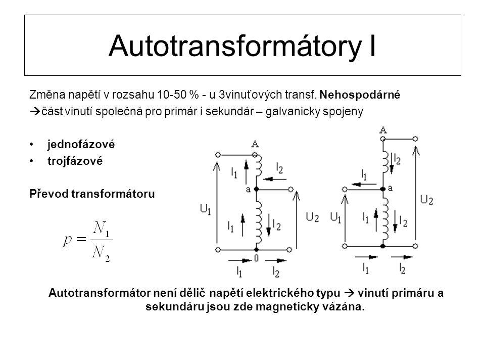 Autotransformátory I Změna napětí v rozsahu 10-50 % - u 3vinuťových transf. Nehospodárné.