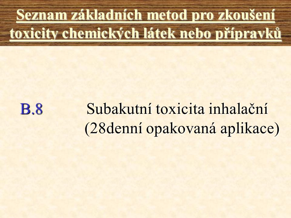B.8 Subakutní toxicita inhalační (28denní opakovaná aplikace)