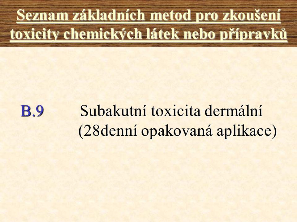 B.9 Subakutní toxicita dermální (28denní opakovaná aplikace)